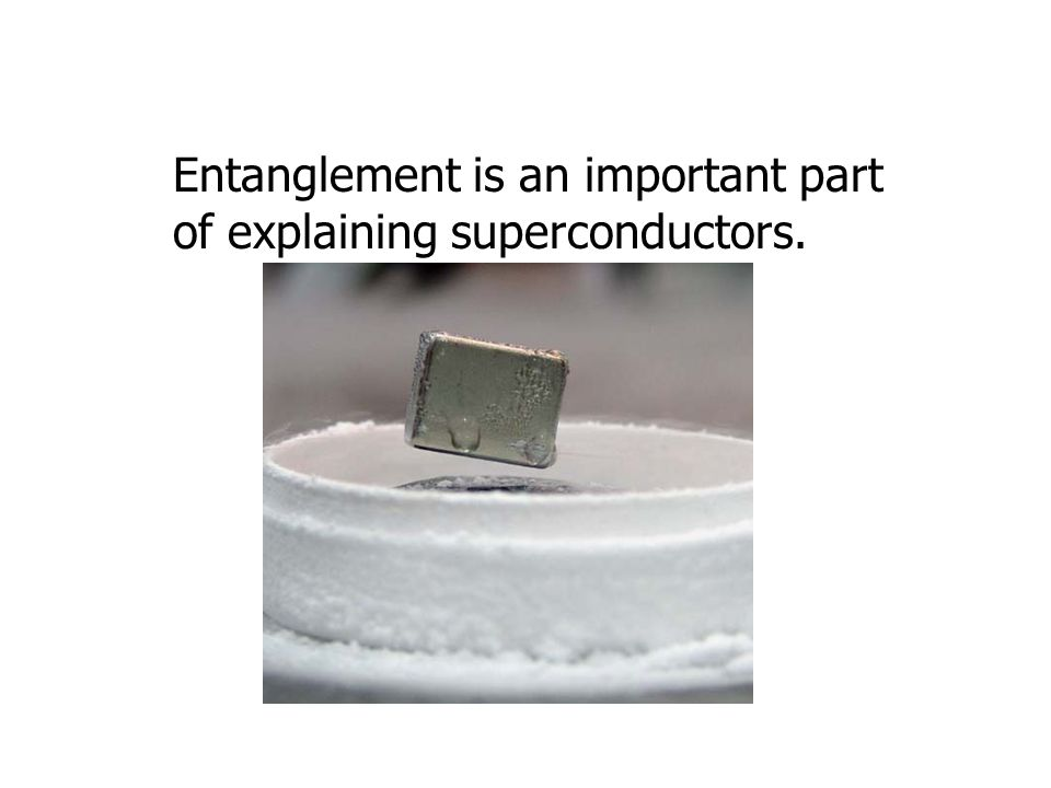 Entanglement is an important part of explaining superconductors.