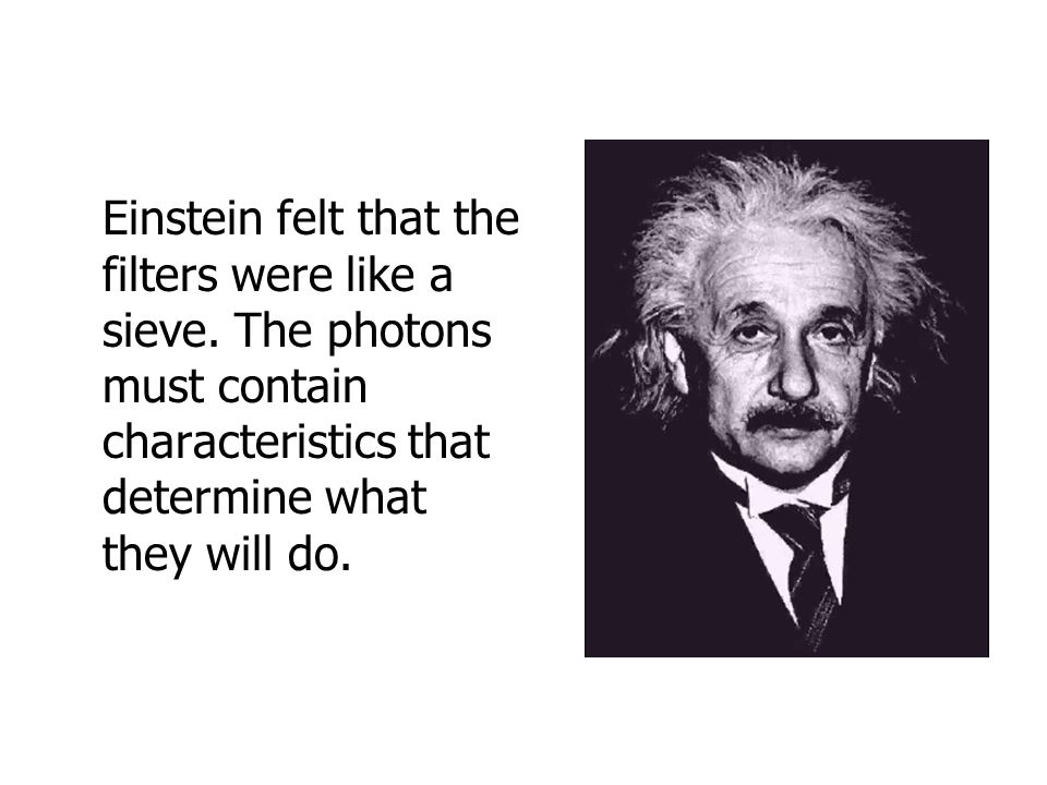 Einstein felt that the filters were like a sieve.
