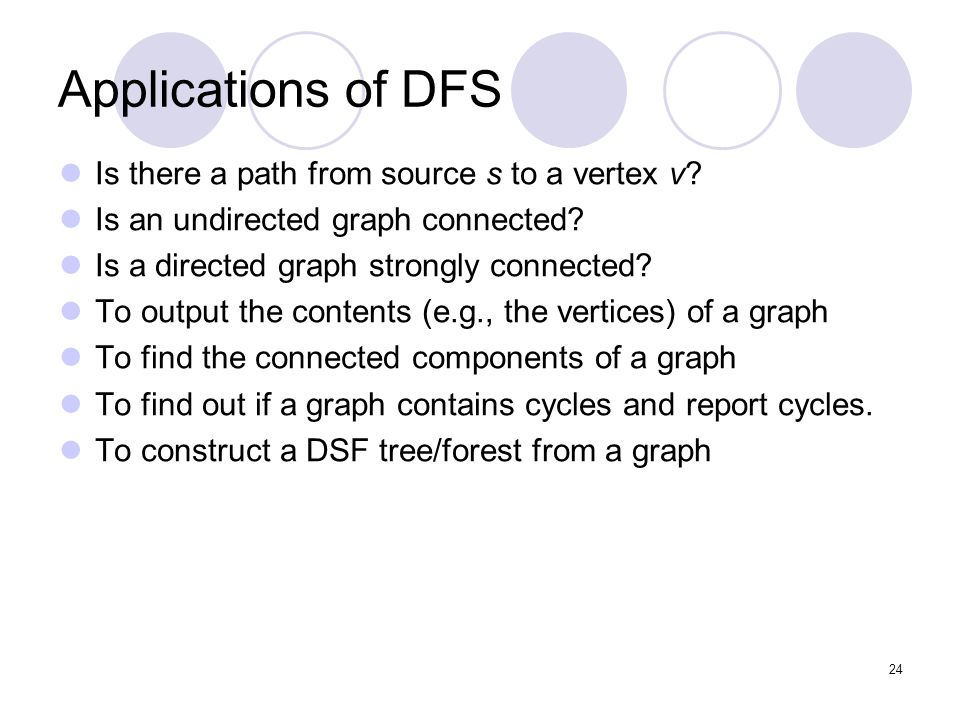 24 Applications of DFS Is there a path from source s to a vertex v.