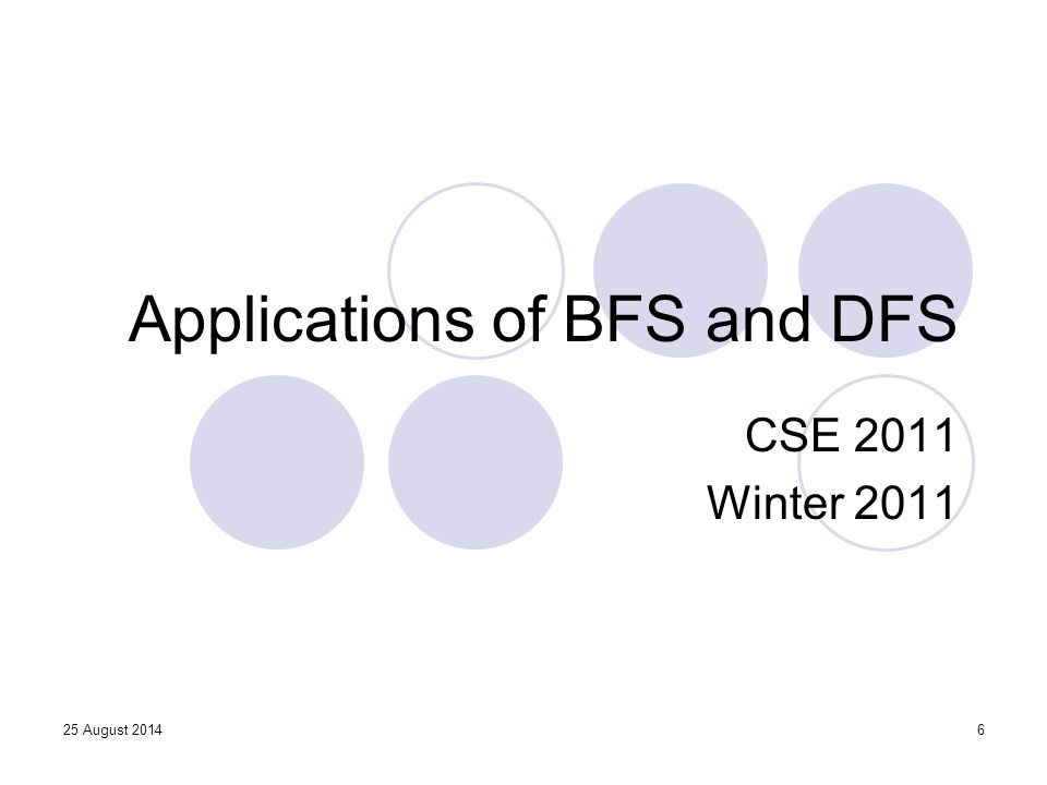 6 Applications of BFS and DFS CSE 2011 Winter 2011 25 August 2014