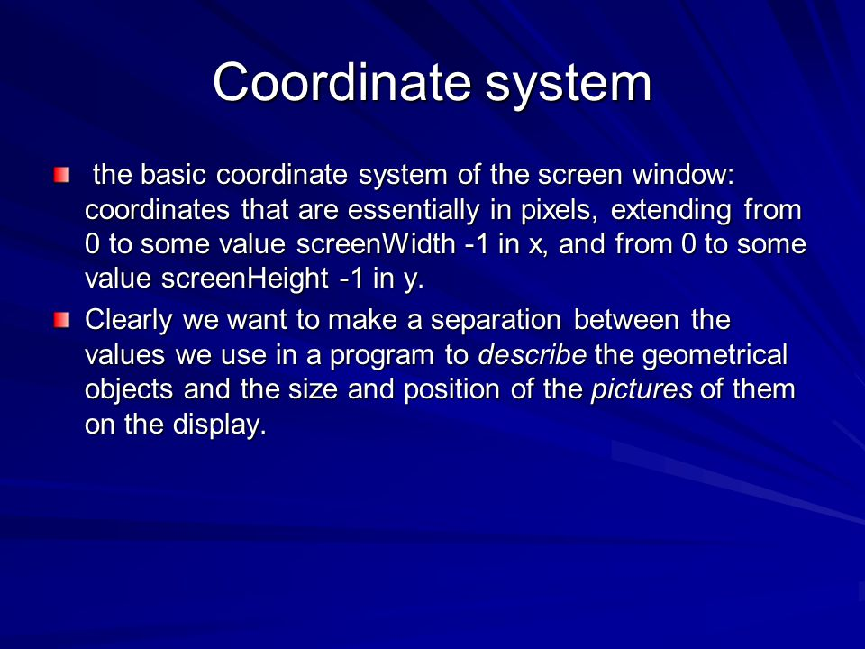 Coordinate system the basic coordinate system of the screen window: coordinates that are essentially in pixels, extending from 0 to some value screenW