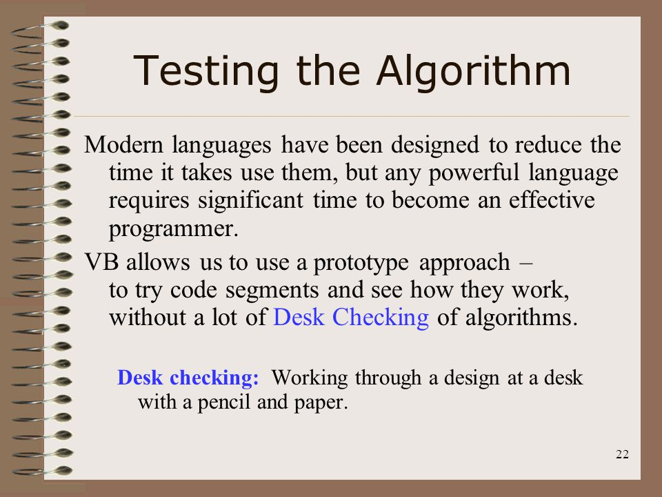 22 Testing the Algorithm Modern languages have been designed to reduce the time it takes use them, but any powerful language requires significant time