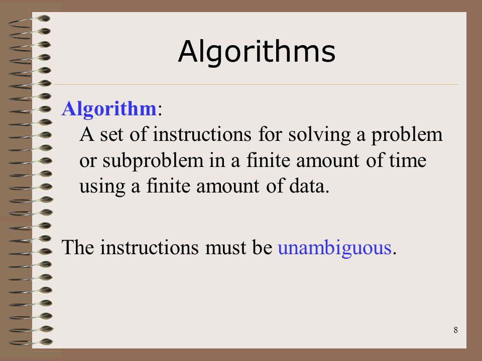 8 Algorithms Algorithm: A set of instructions for solving a problem or subproblem in a finite amount of time using a finite amount of data. The instru