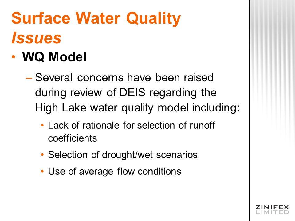 Surface Water Quality Issues WQ Model –Several concerns have been raised during review of DEIS regarding the High Lake water quality model including: Lack of rationale for selection of runoff coefficients Selection of drought/wet scenarios Use of average flow conditions