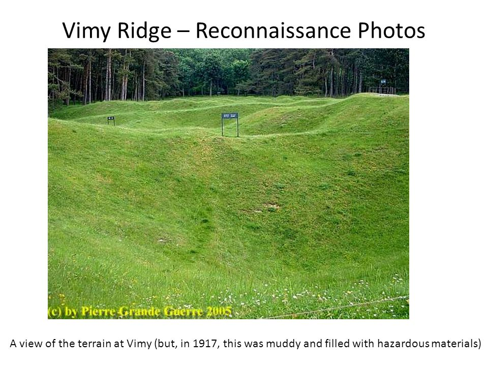 Vimy Ridge – Reconnaissance Photos A view of the terrain at Vimy (but, in 1917, this was muddy and filled with hazardous materials)