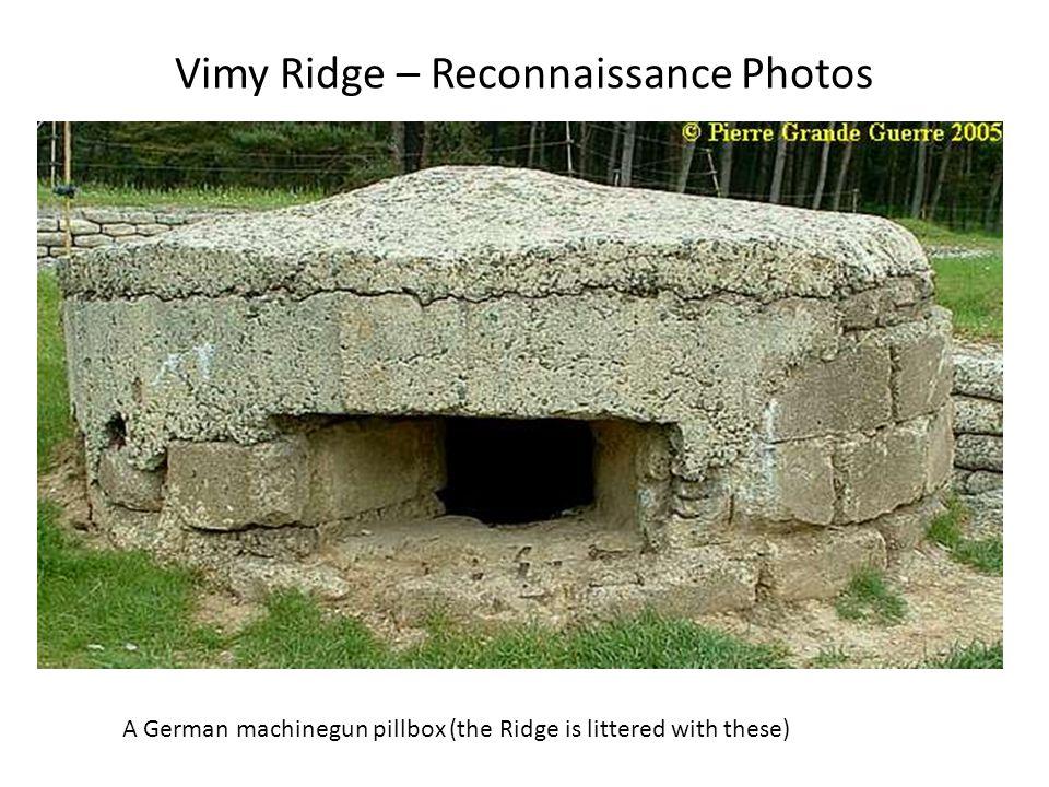 Vimy Ridge – Reconnaissance Photos A German machinegun pillbox (the Ridge is littered with these)