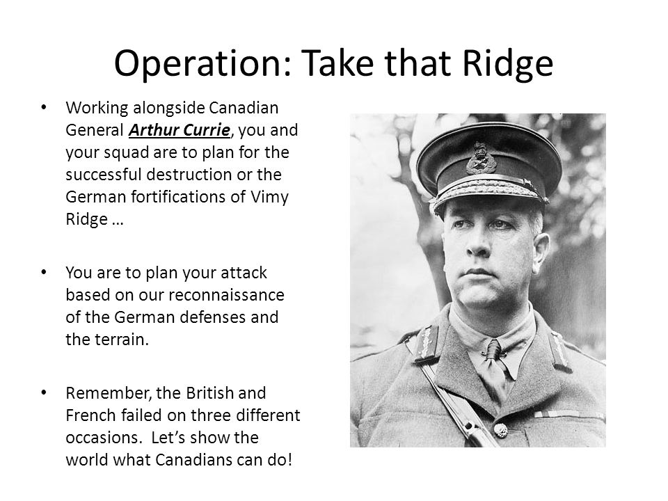Operation: Take that Ridge Working alongside Canadian General Arthur Currie, you and your squad are to plan for the successful destruction or the Germ