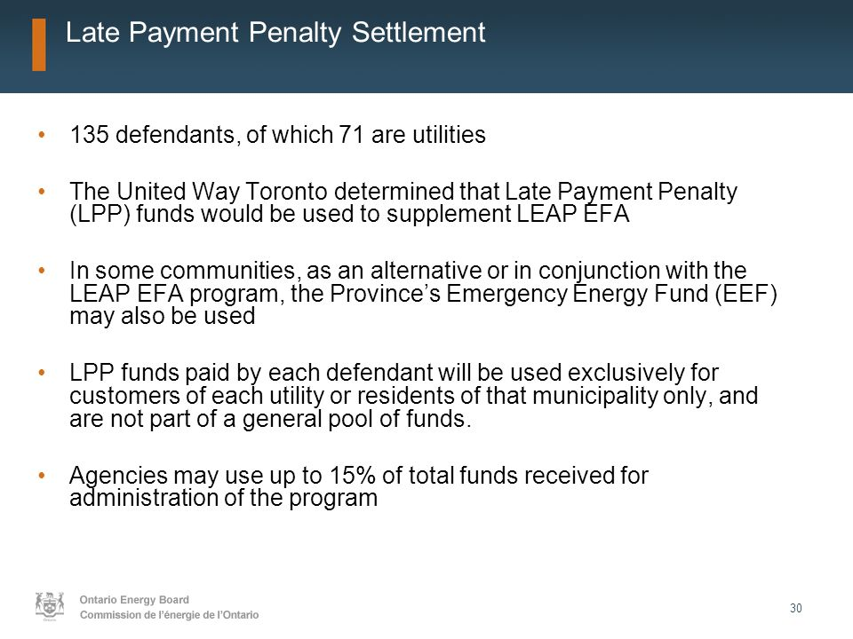 30 Late Payment Penalty Settlement 135 defendants, of which 71 are utilities The United Way Toronto determined that Late Payment Penalty (LPP) funds w