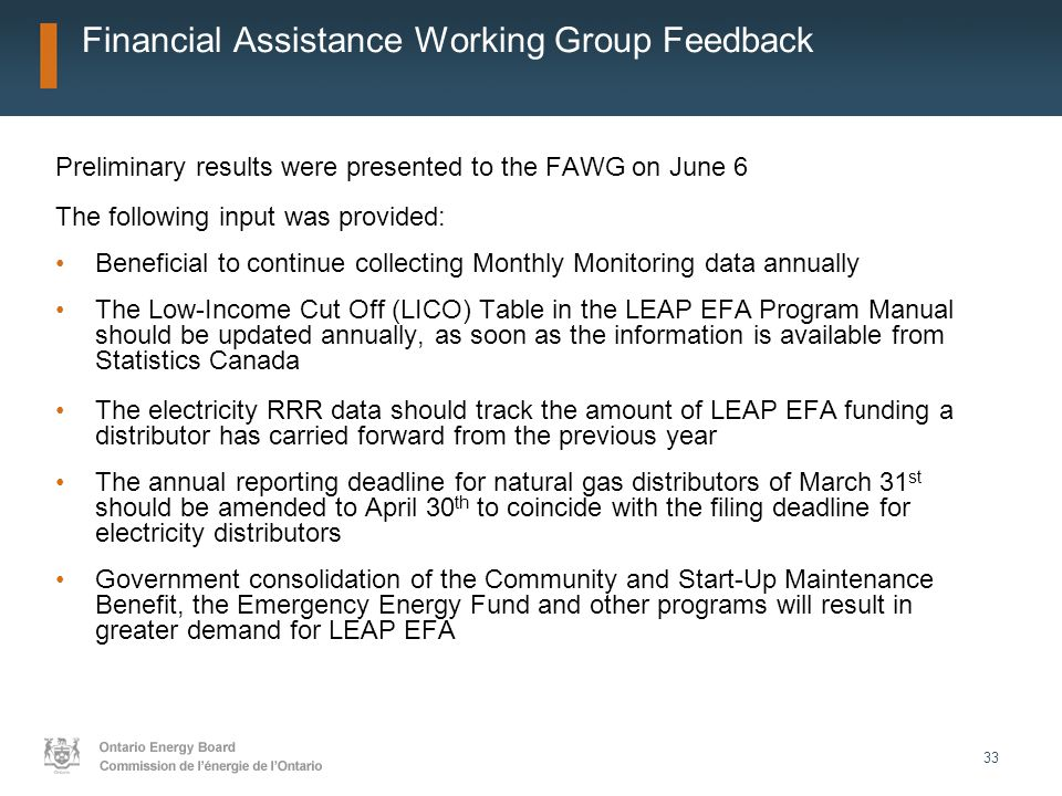 33 Financial Assistance Working Group Feedback Preliminary results were presented to the FAWG on June 6 The following input was provided: Beneficial t