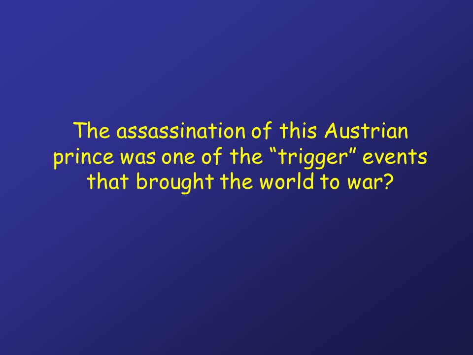The assassination of this Austrian prince was one of the trigger events that brought the world to war?