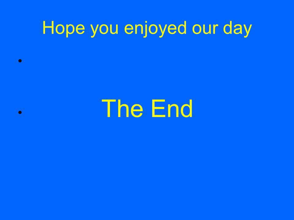 Hope you enjoyed our day The End