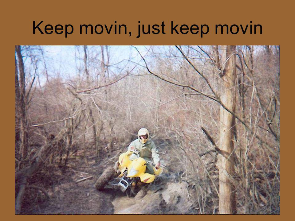 Keep movin, just keep movin