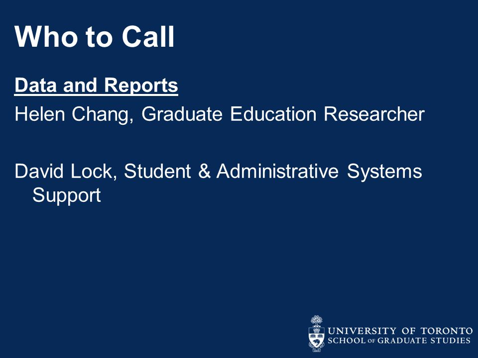 Who to Call Data and Reports Helen Chang, Graduate Education Researcher David Lock, Student & Administrative Systems Support