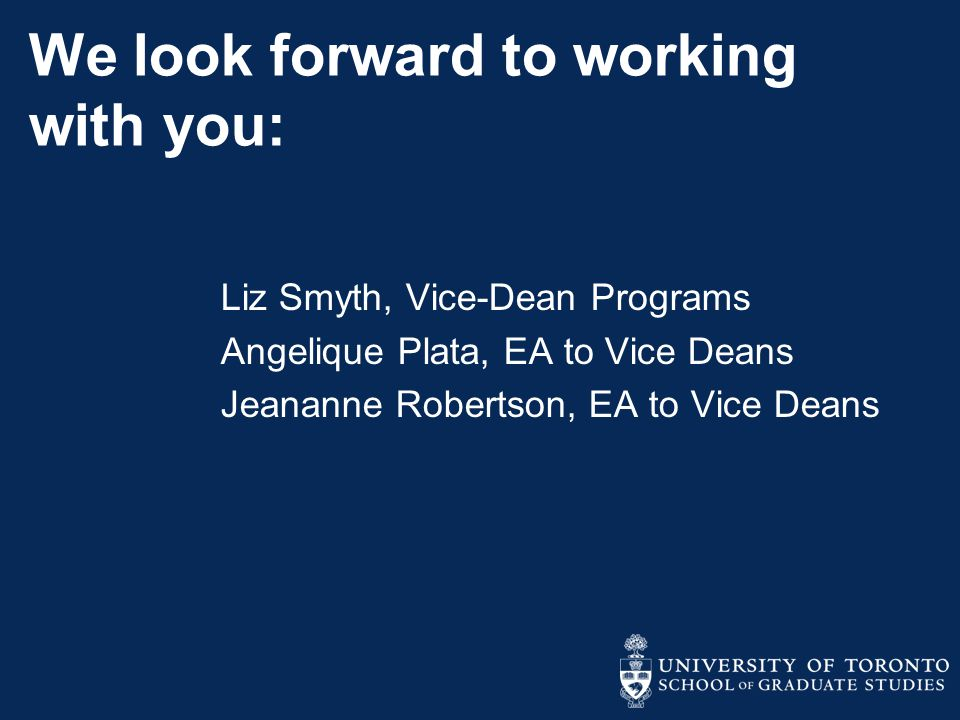 We look forward to working with you: Liz Smyth, Vice-Dean Programs Angelique Plata, EA to Vice Deans Jeananne Robertson, EA to Vice Deans