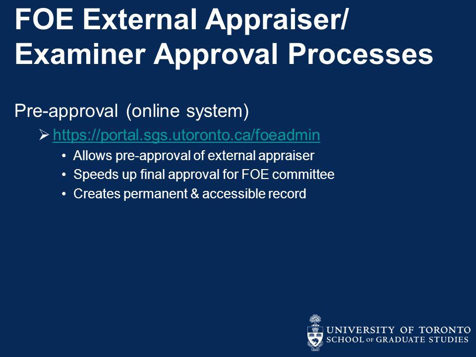 FOE External Appraiser/ Examiner Approval Processes Pre-approval (online system)  https://portal.sgs.utoronto.ca/foeadmin https://portal.sgs.utoronto