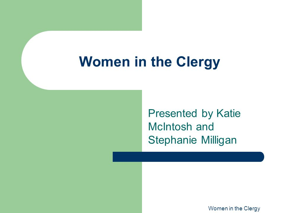 Women in the Clergy Presented by Katie McIntosh and Stephanie Milligan
