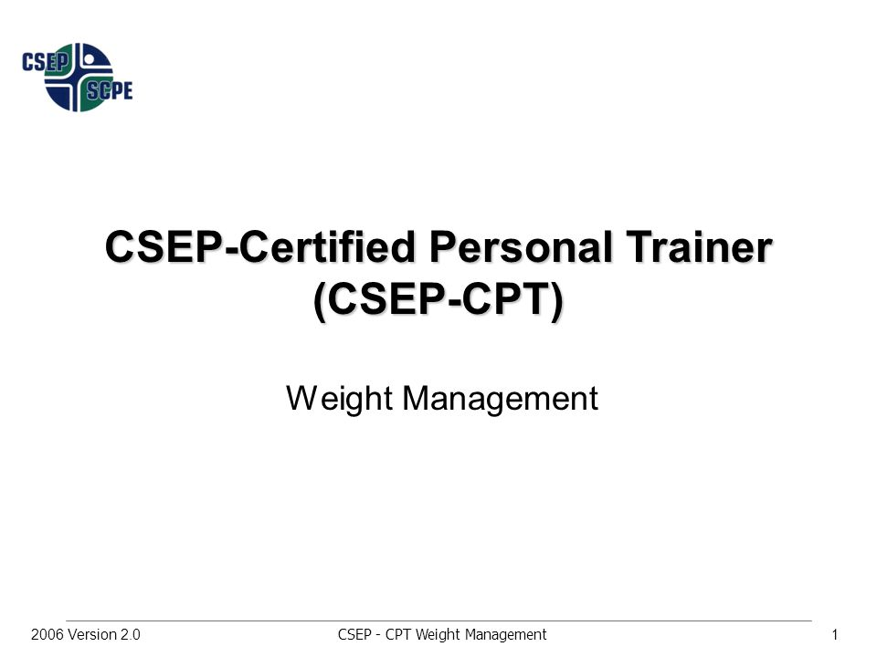CSEP - CPT Weight Management12006 Version 2.0 CSEP-Certified Personal Trainer (CSEP-CPT) Weight Management