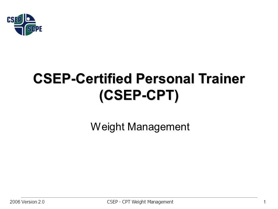 CSEP - CPT Weight Management22006 Version 2.0 Weight Management Key Concepts: 4.6-4.7, Appendix D