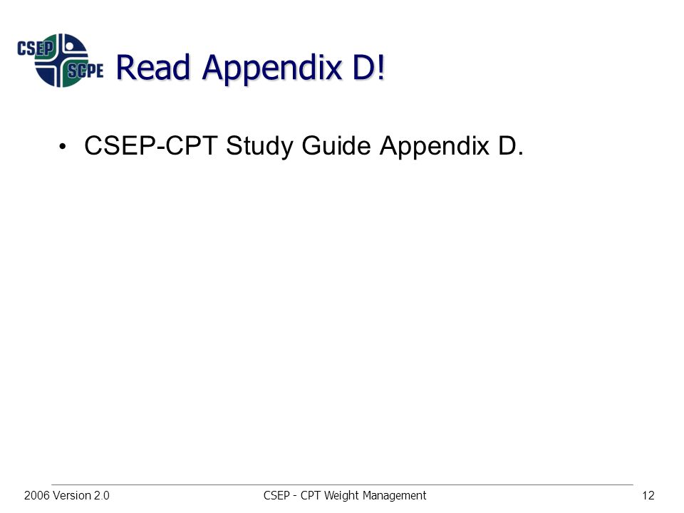 CSEP - CPT Weight Management Version 2.0 Read Appendix D! CSEP-CPT Study Guide Appendix D.