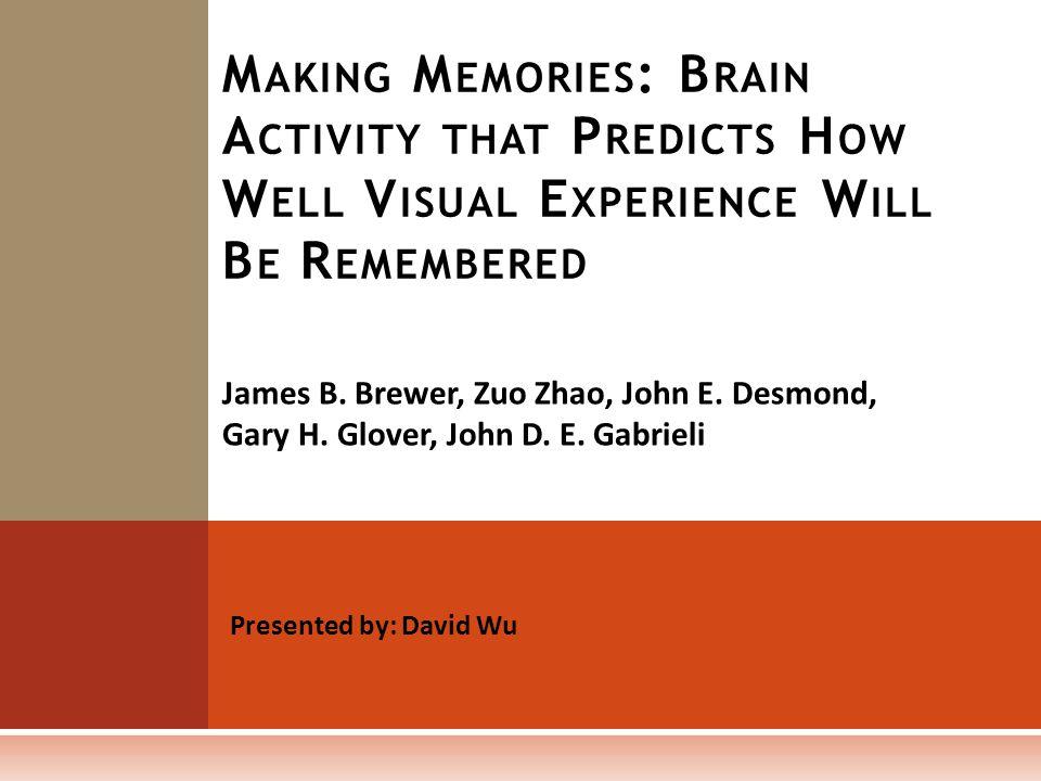 James B. Brewer, Zuo Zhao, John E. Desmond, Gary H. Glover, John D. E. Gabrieli M AKING M EMORIES : B RAIN A CTIVITY THAT P REDICTS H OW W ELL V ISUAL