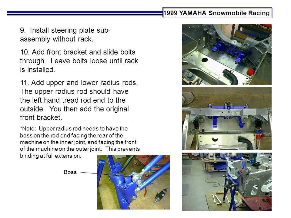 1999 YAMAHA Snowmobile Racing 9. Install steering plate sub- assembly without rack. 10. Add front bracket and slide bolts through. Leave bolts loose u