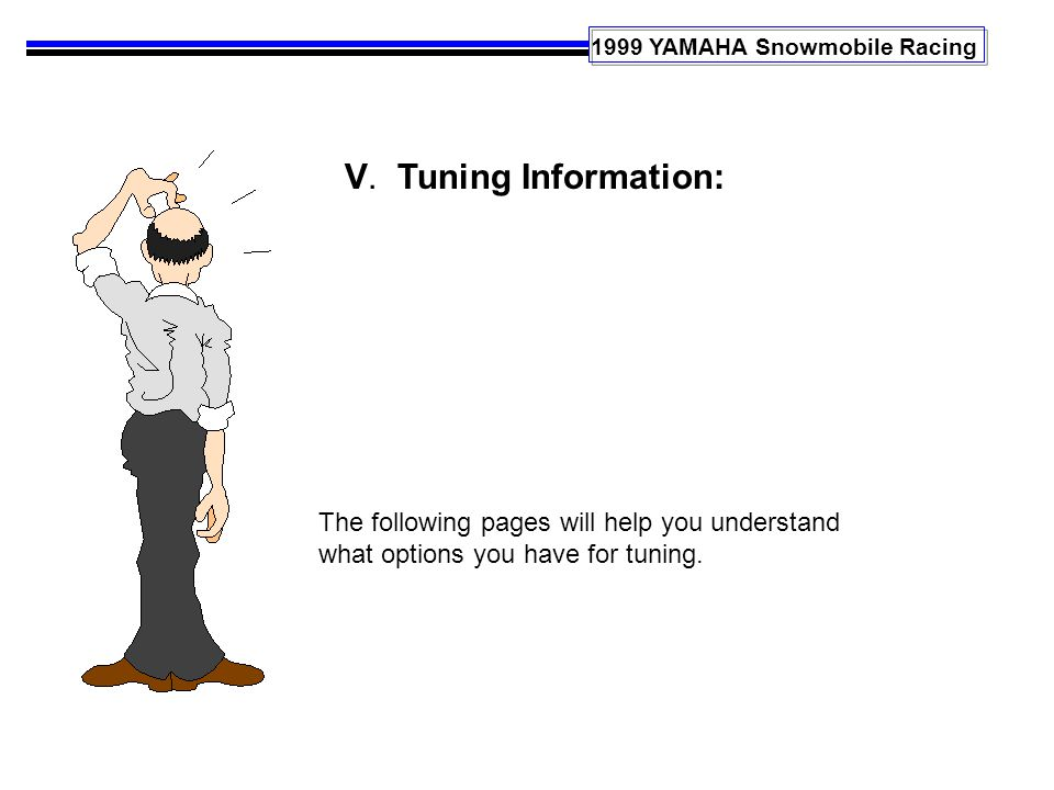 1999 YAMAHA Snowmobile Racing V. Tuning Information: The following pages will help you understand what options you have for tuning.