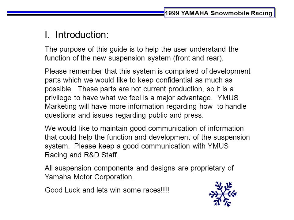 1999 YAMAHA Snowmobile Racing I. Introduction: The purpose of this guide is to help the user understand the function of the new suspension system (fro