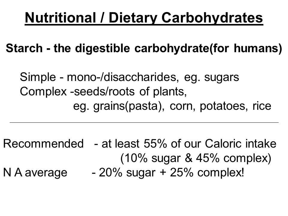 Nutritional / Dietary Carbohydrates Starch - the digestible carbohydrate(for humans) Simple - mono-/disaccharides, eg.