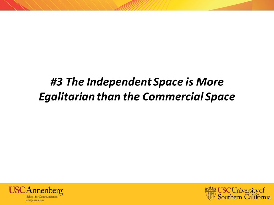 #3 The Independent Space is More Egalitarian than the Commercial Space