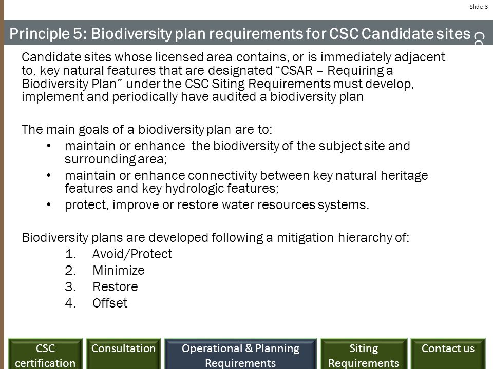 ConsultationCSC certification Siting Requirements Contact usOperational & Planning Requirements Slide 3 Principle 5: Biodiversity plan requirements fo