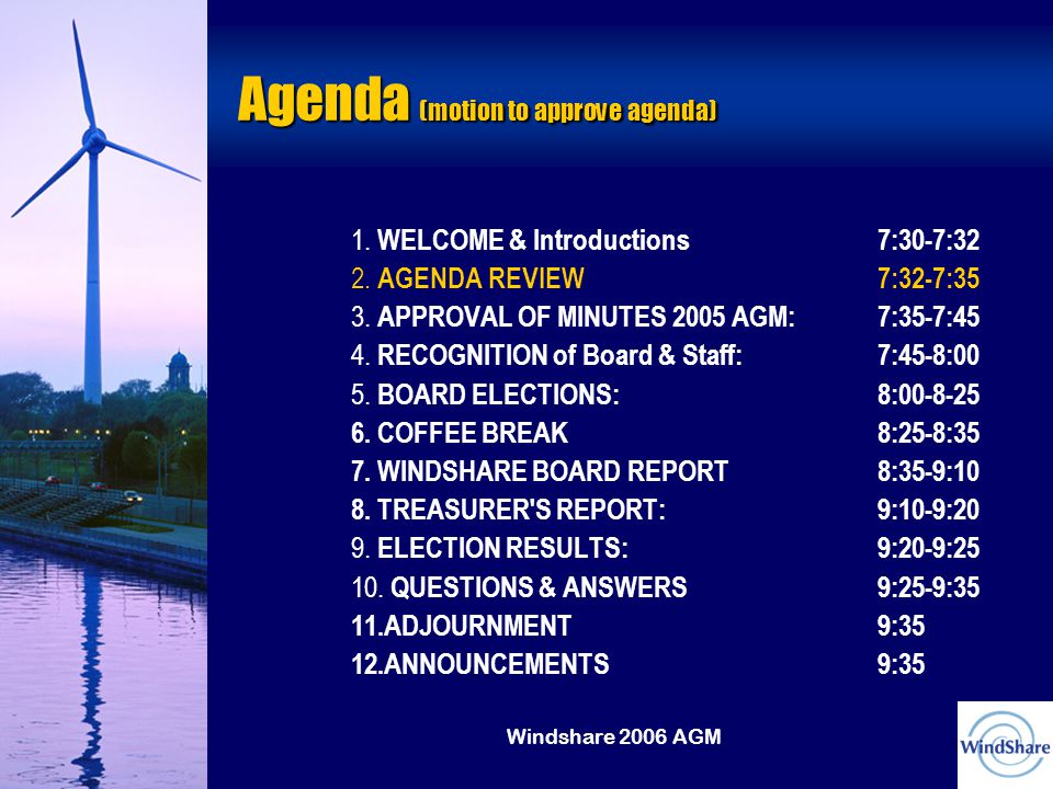 Windshare 2006 AGM Agenda (motion to approve agenda) 1.