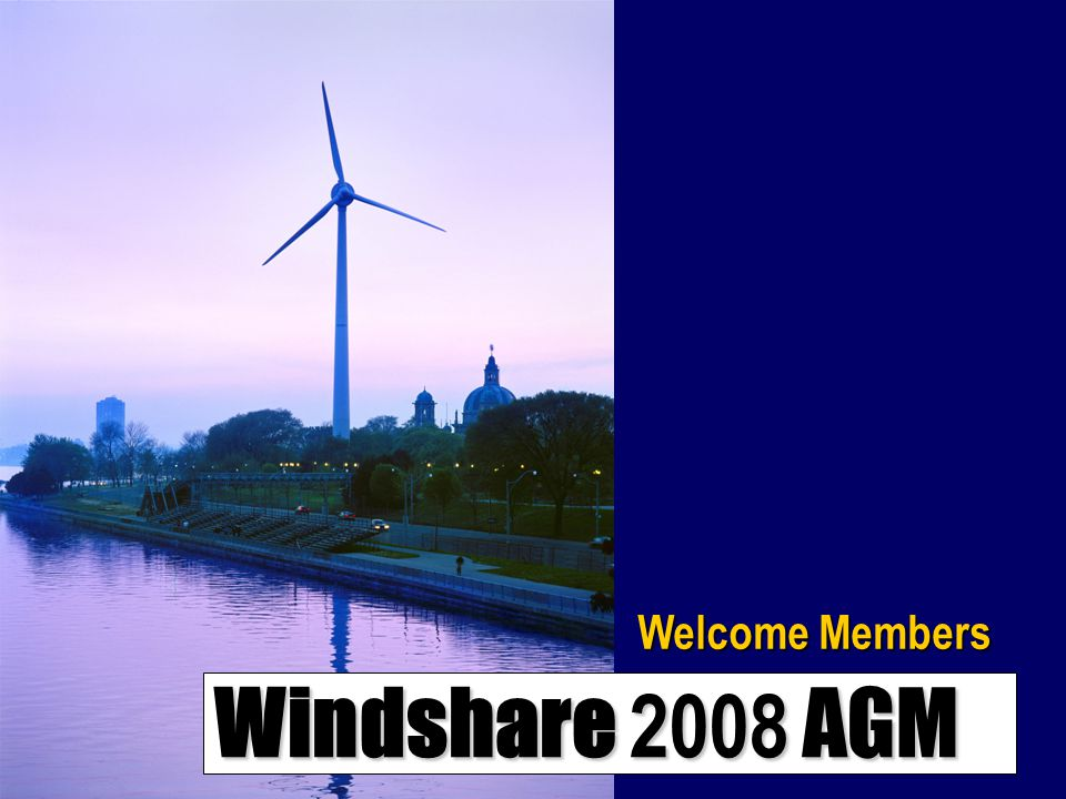 Windshare 2008 AGM Welcome Members