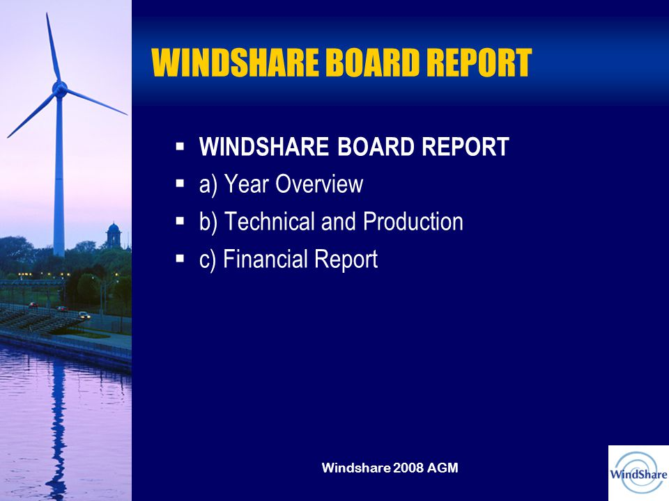 Windshare 2008 AGM WINDSHARE BOARD REPORT   WINDSHARE BOARD REPORT   a) Year Overview   b) Technical and Production   c) Financial Report