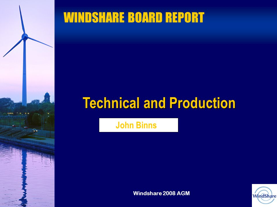 Windshare 2008 AGM WINDSHARE BOARD REPORT John Binns Technical and Production