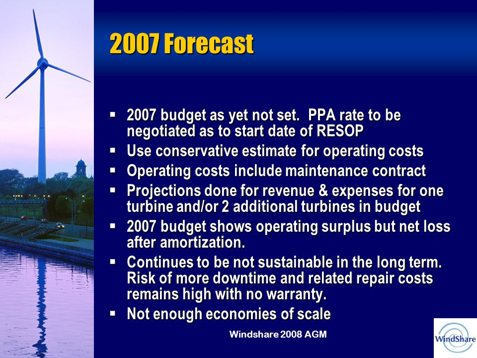 Windshare 2008 AGM 2007 Forecast  2007 budget as yet not set.