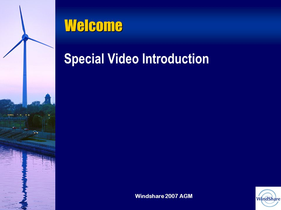 Windshare 2007 AGM Welcome Special Video Introduction
