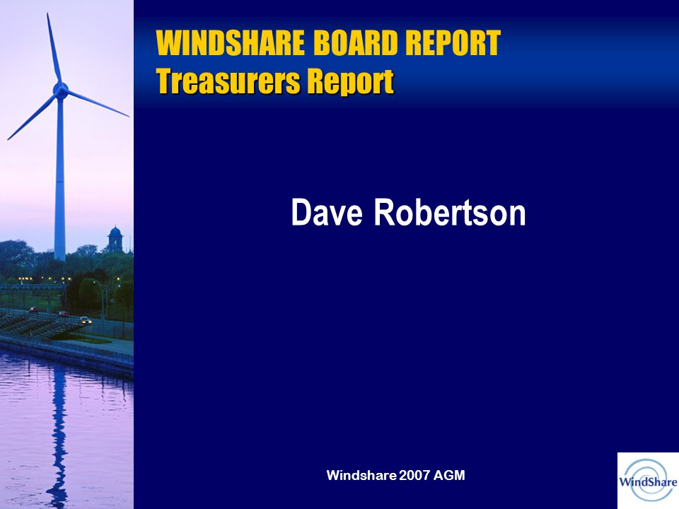 Windshare 2007 AGM Treasurers Report WINDSHARE BOARD REPORT Treasurers Report Dave Robertson
