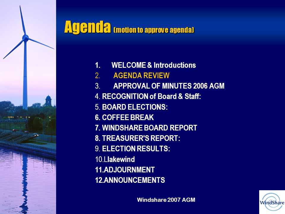 Windshare 2007 AGM Administration WINDSHARE BOARD REPORT Administration  Until Fall 2006, WindShare was largely volunteer operated and managed with some part-time membership support from Kit Chapman  After membership approved Lakewind Project in June 2006, we had access to three new staff members  With the uncertainty of Lakewind, we are back to relying on volunteers and Board Members for WindShare administration  Examining possibility of hiring new part-time administrative staff member Jennifer Jeffery