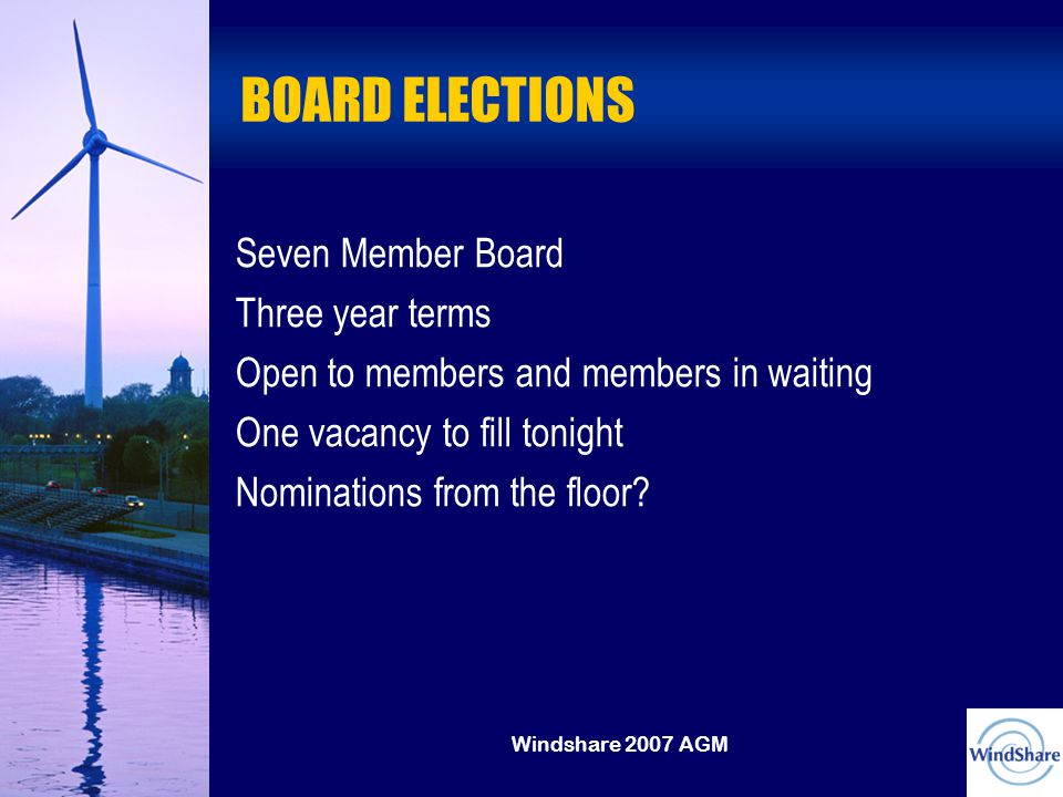 Windshare 2007 AGM BOARD ELECTIONS Each Candidate will have 2 minutes