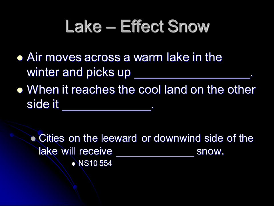 Lake – Effect Snow Air moves across a warm lake in the winter and picks up _________________.