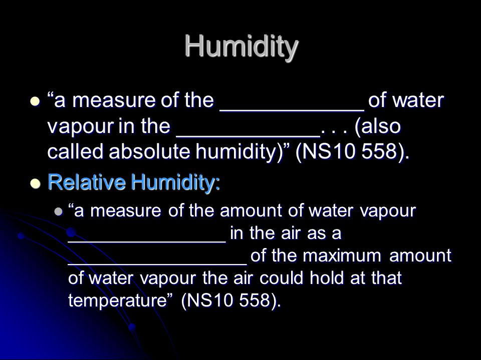 Humidity a measure of the ____________ of water vapour in the ____________...