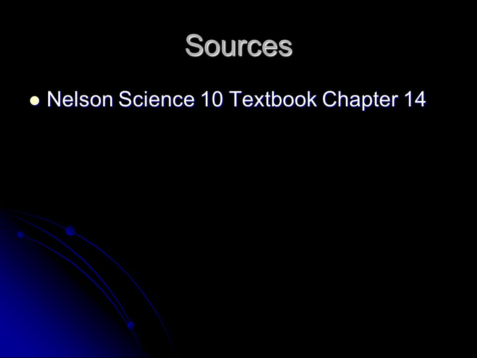 Sources Nelson Science 10 Textbook Chapter 14 Nelson Science 10 Textbook Chapter 14