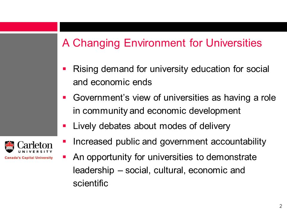 A Changing Environment for Universities  Rising demand for university education for social and economic ends  Government's view of universities as having a role in community and economic development  Lively debates about modes of delivery  Increased public and government accountability  An opportunity for universities to demonstrate leadership – social, cultural, economic and scientific 2