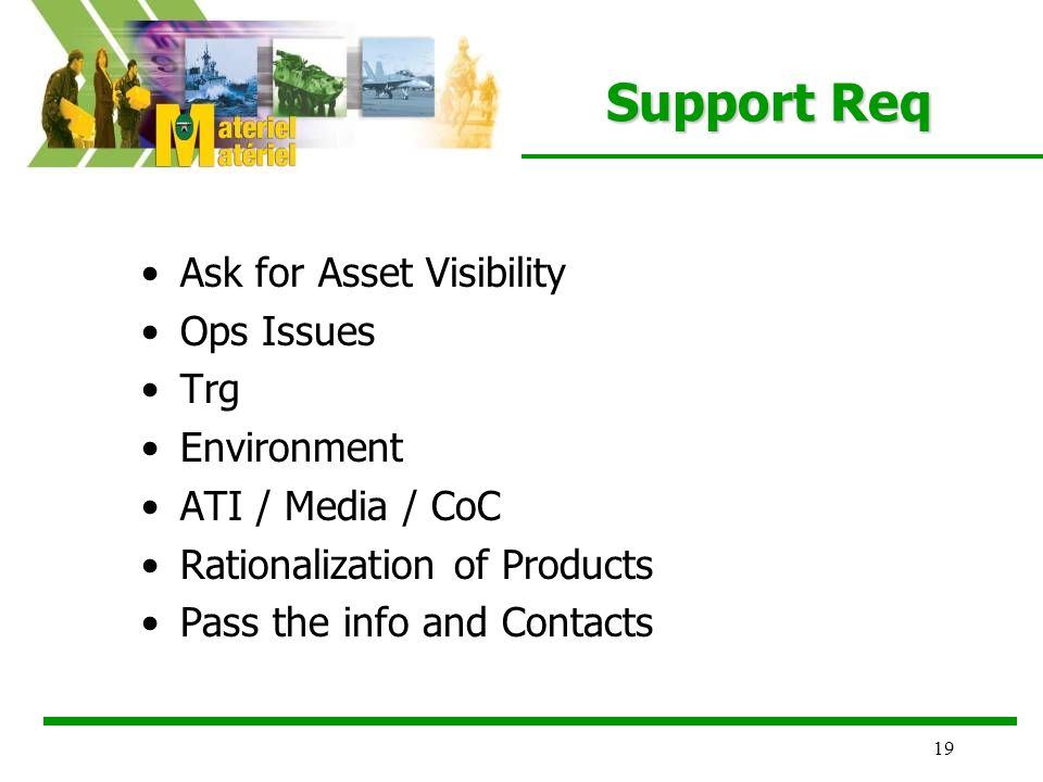 19 Support Req Ask for Asset Visibility Ops Issues Trg Environment ATI / Media / CoC Rationalization of Products Pass the info and Contacts
