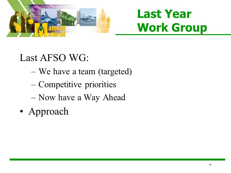 7 Last Year Work Group Last AFSO WG: –We have a team (targeted) –Competitive priorities –Now have a Way Ahead Approach