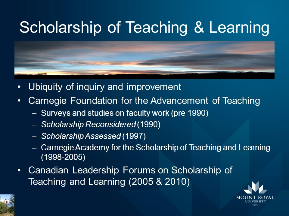 Scholarship of Teaching & Learning Ubiquity of inquiry and improvement Carnegie Foundation for the Advancement of Teaching –Surveys and studies on fac