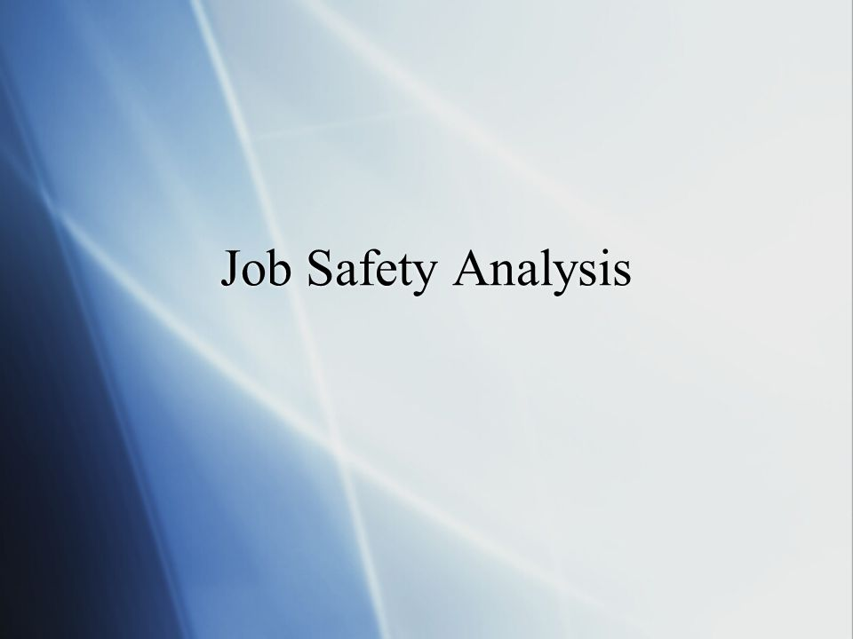 Worker Participate and cooperate with others in the identification of hazards in the workplace Comply with the changes made as a result of the job safety analysis recommendations Inform supervisors of changes in the workplace that affect existing workplace safe work practices