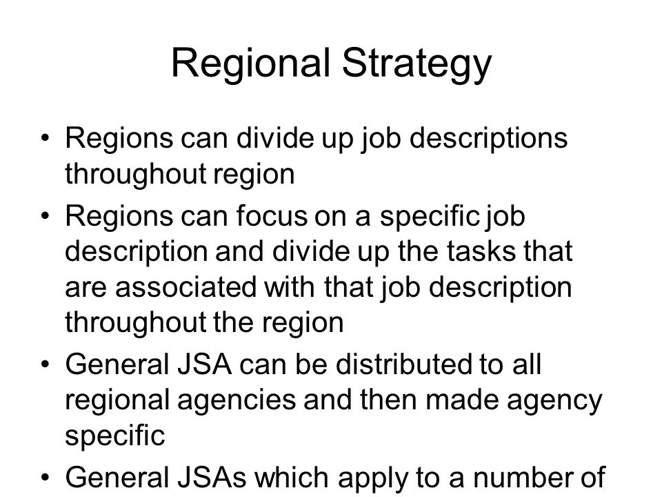 Regional Strategy Regions can divide up job descriptions throughout region Regions can focus on a specific job description and divide up the tasks tha