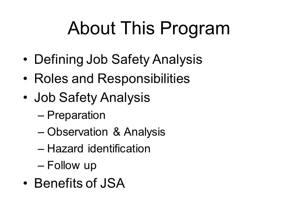 Definitions Job Safety Analysis (JSA) is a technique to identify the health and safety hazards of specific tasks in order to reduce the risk of injury to workers.