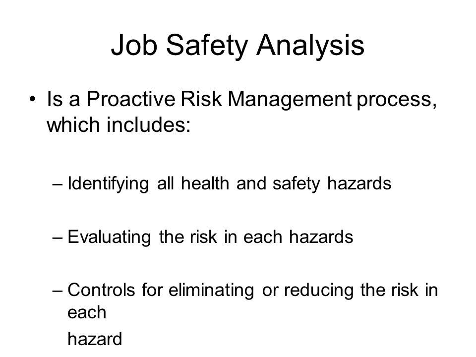 Job Safety Analysis Step 2: –Preparation –Observation and Analysis –Hazard identification –Control identification –Follow up